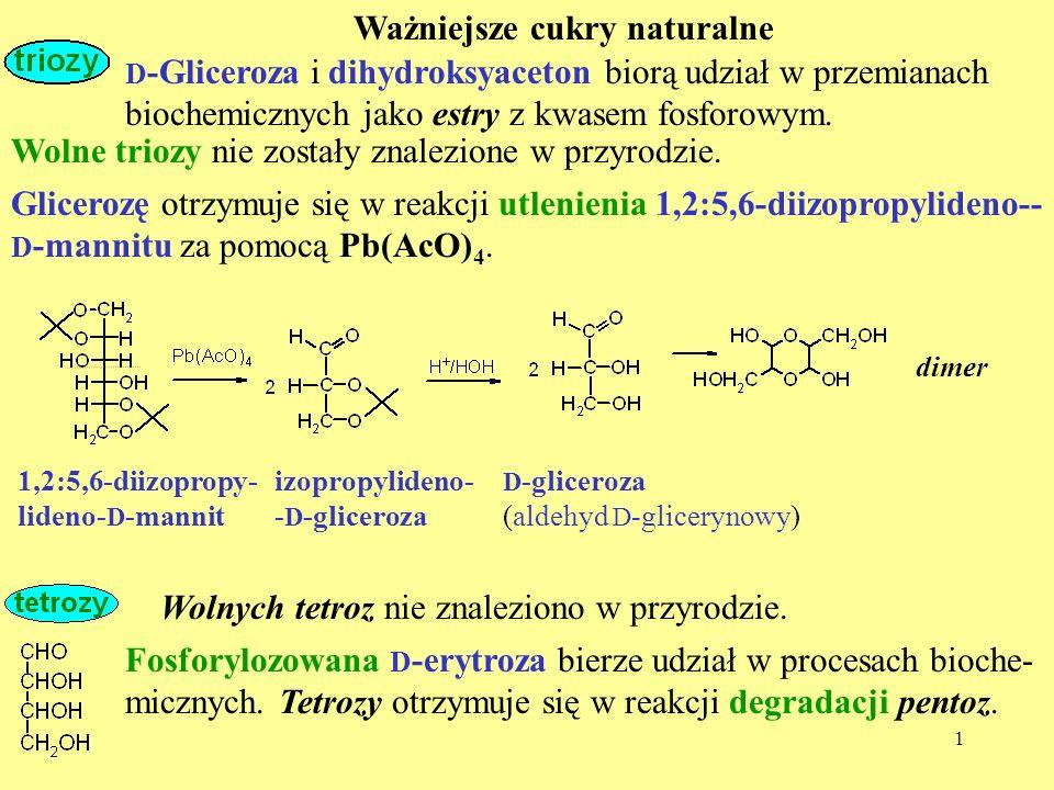 2 Spośród 8 aldopentoz i 4 ketopentoz jako produkty naturalne znaleziono 4 aldopentozy i 2 ketopentozy.