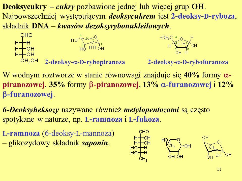 12 L -fukoza (6-deoksy- L -galaktoza) wchodzi w skład oligosacharydów różnicujących grupy krwi.