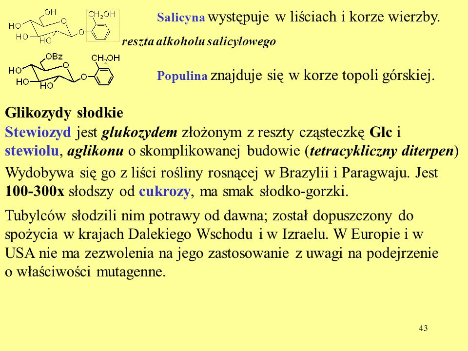 44 Glicyrhizyna jest glikozydem zawierającym dimer kwasu glukonowego związany glikozydowo ( ) z aglikonem będącym pięciocyklicznym triterpenem.