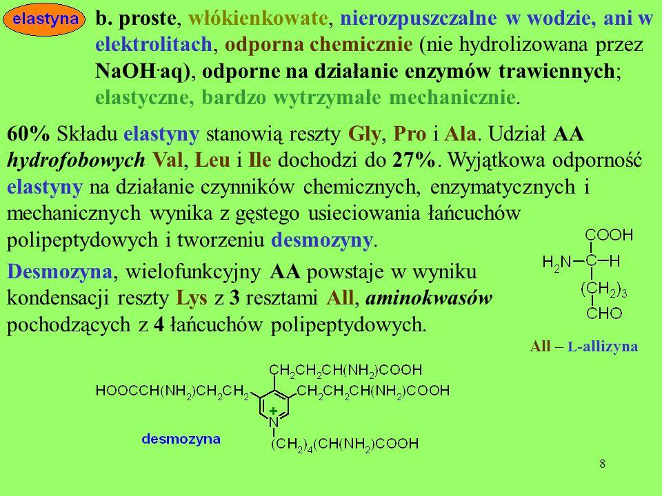 9 reszta desmozyny Desmozyna, formalnie pochodna pirydyny, łączy 4 łańcuchy polipeptydowe.