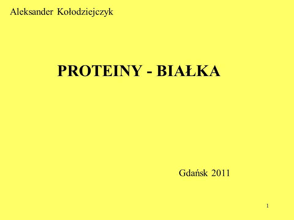 1 PROTEINY - BIAŁKA Aleksander Kołodziejczyk Gdańsk 2011