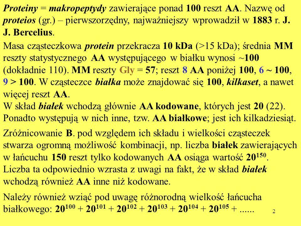 2 Proteiny = makropeptydy zawierające ponad 100 reszt AA. Nazwę od proteios (gr.) – pierwszorzędny, najważniejszy wprowadził w 1883 r. J. J. Bercelius