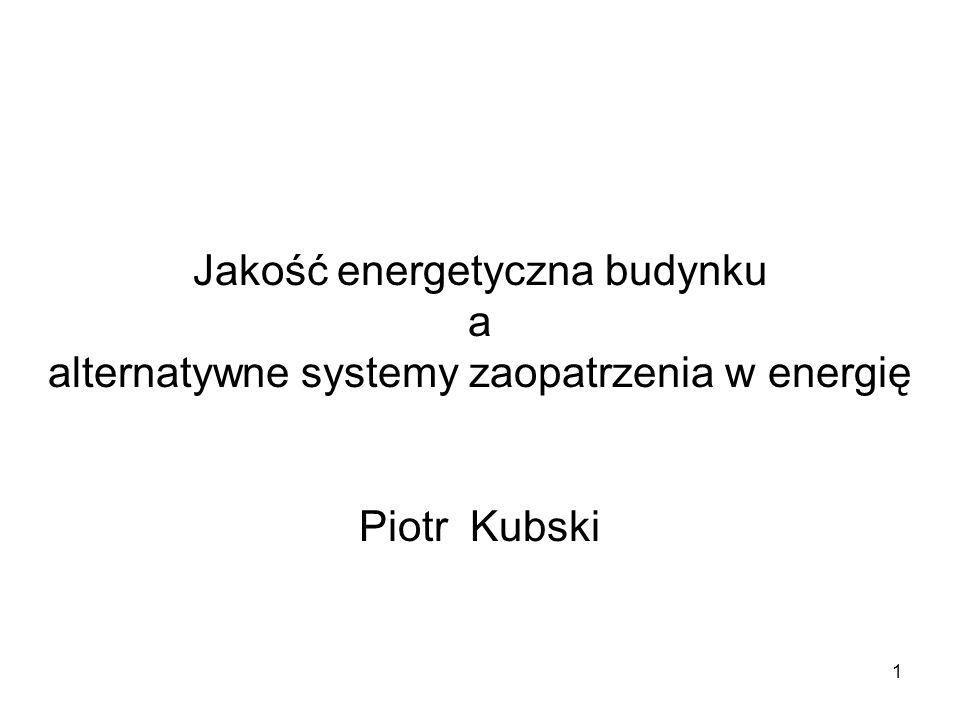 1 Jakość energetyczna budynku a alternatywne systemy zaopatrzenia w energię Piotr Kubski