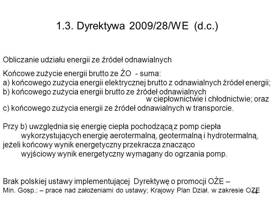 14 1.3. Dyrektywa 2009/28/WE (d.c.) Obliczanie udziału energii ze źródeł odnawialnych Końcowe zużycie energii brutto ze ŹO - suma: a) końcowego zużyci
