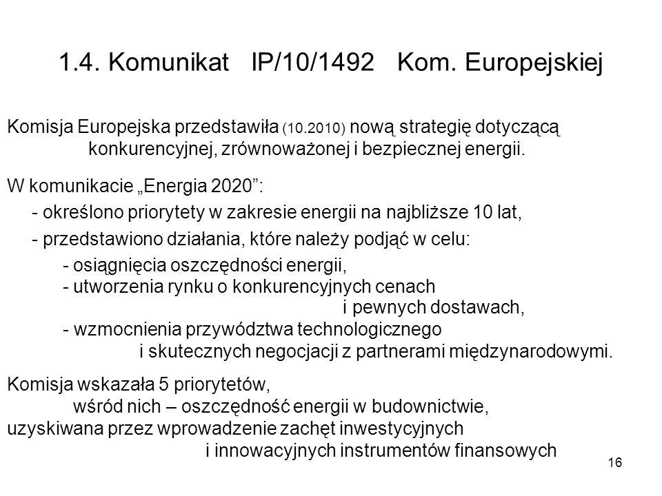 16 1.4. Komunikat IP/10/1492 Kom. Europejskiej Komisja Europejska przedstawiła (10.2010) nową strategię dotyczącą konkurencyjnej, zrównoważonej i bezp