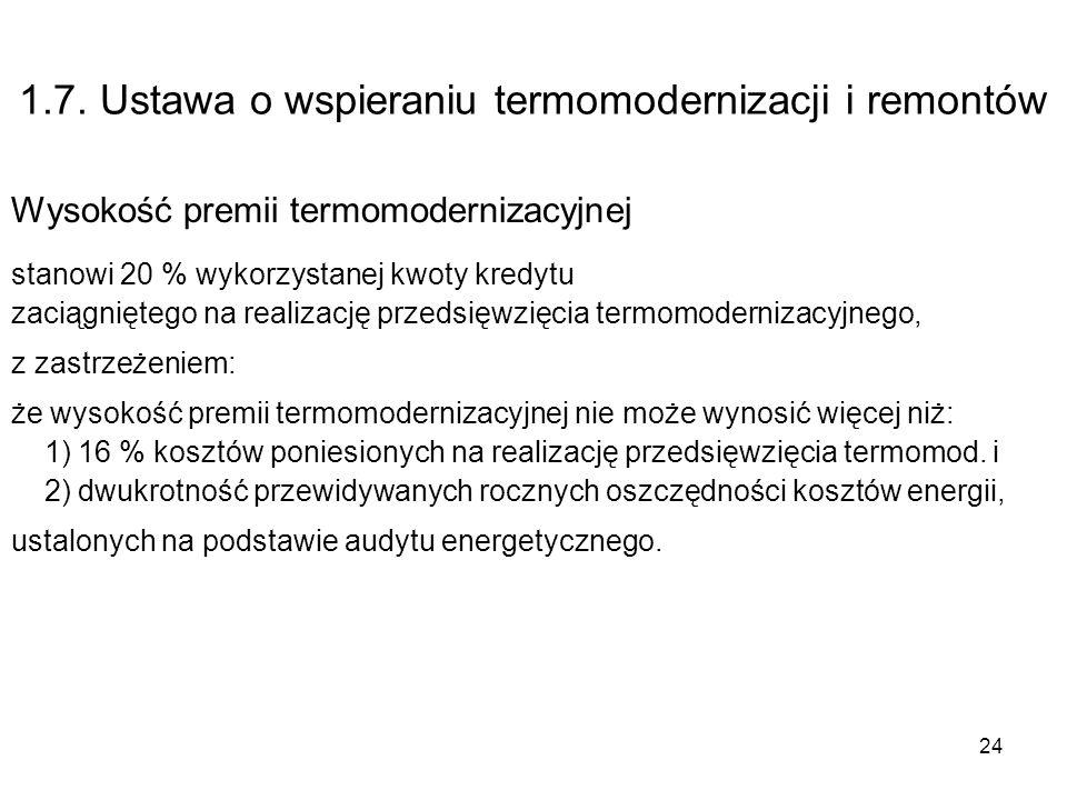 24 1.7. Ustawa o wspieraniu termomodernizacji i remontów Wysokość premii termomodernizacyjnej stanowi 20 % wykorzystanej kwoty kredytu zaciągniętego n
