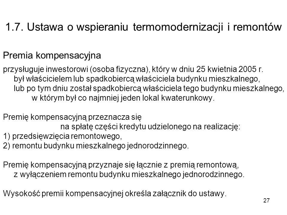 27 1.7. Ustawa o wspieraniu termomodernizacji i remontów Premia kompensacyjna przysługuje inwestorowi (osoba fizyczna), który w dniu 25 kwietnia 2005