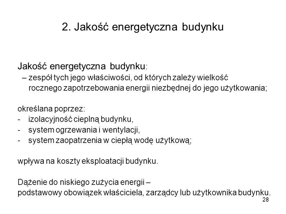 28 2. Jakość energetyczna budynku Jakość energetyczna budynku : – zespół tych jego właściwości, od których zależy wielkość rocznego zapotrzebowania en