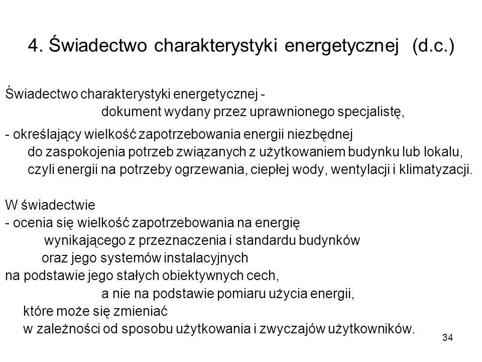 34 4. Świadectwo charakterystyki energetycznej (d.c.) Świadectwo charakterystyki energetycznej - dokument wydany przez uprawnionego specjalistę, - okr