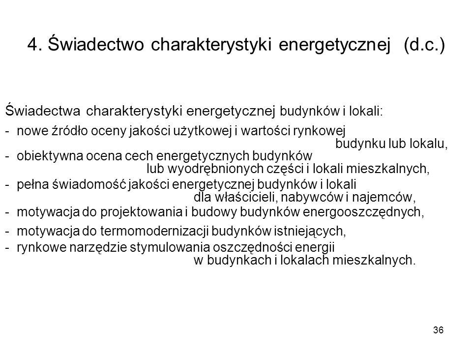36 4. Świadectwo charakterystyki energetycznej (d.c.) Świadectwa charakterystyki energetycznej budynków i lokali: - nowe źródło oceny jakości użytkowe