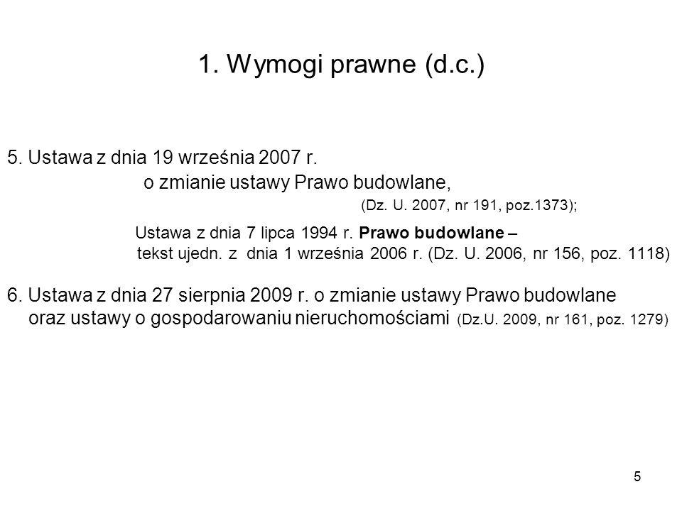 5 1. Wymogi prawne (d.c.) 5. Ustawa z dnia 19 września 2007 r. o zmianie ustawy Prawo budowlane, (Dz. U. 2007, nr 191, poz.1373); Ustawa z dnia 7 lipc