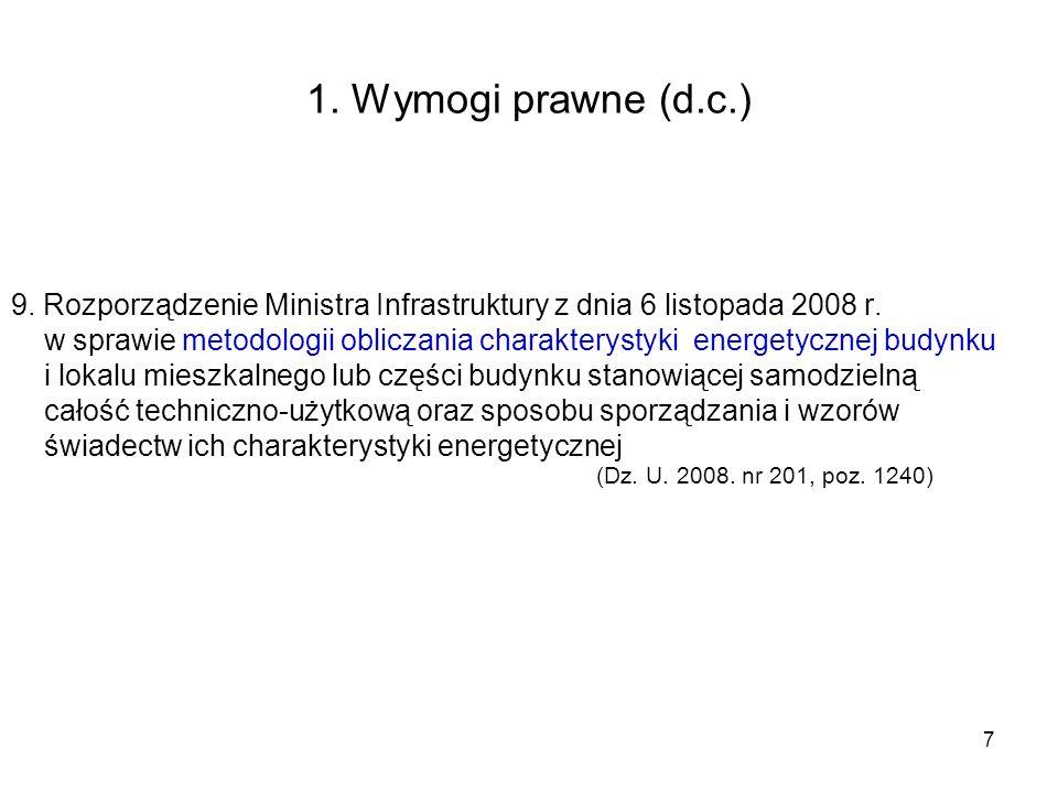 7 1. Wymogi prawne (d.c.) 9. Rozporządzenie Ministra Infrastruktury z dnia 6 listopada 2008 r. w sprawie metodologii obliczania charakterystyki energe