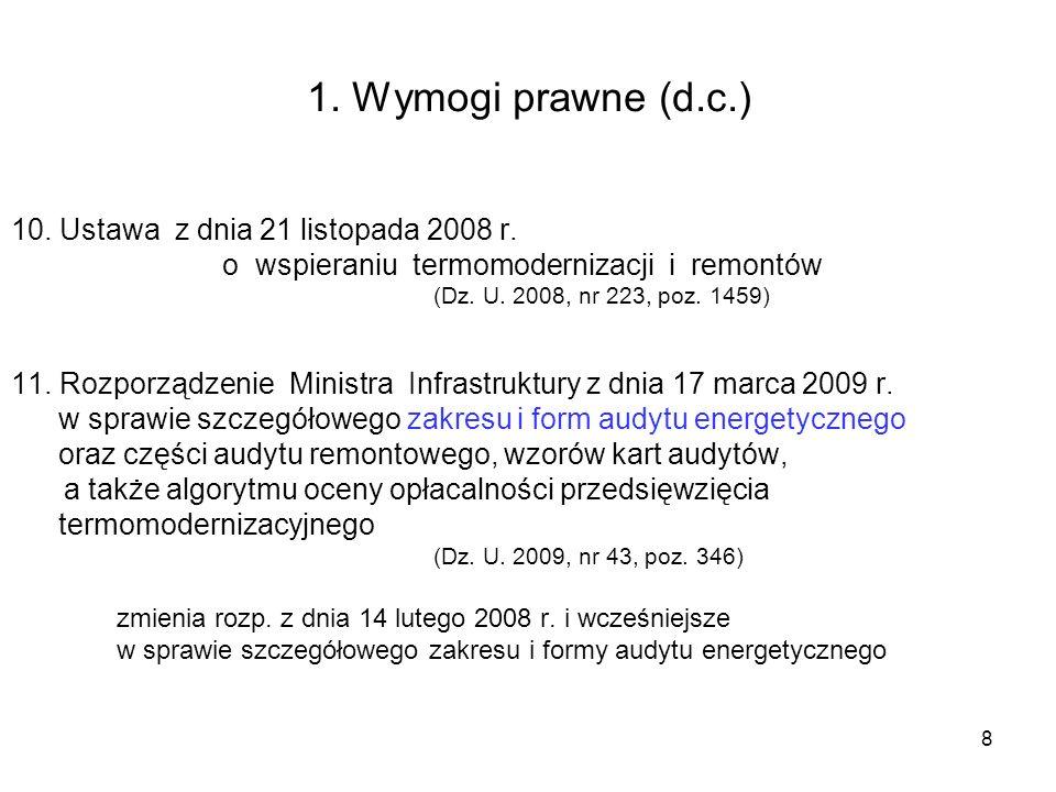 8 1. Wymogi prawne (d.c.) 10. Ustawa z dnia 21 listopada 2008 r. o wspieraniu termomodernizacji i remontów (Dz. U. 2008, nr 223, poz. 1459) 11. Rozpor