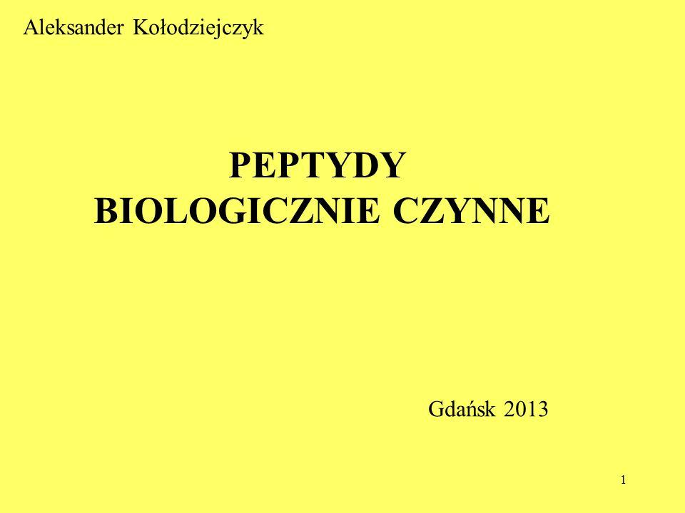 1 PEPTYDY BIOLOGICZNIE CZYNNE Aleksander Kołodziejczyk Gdańsk 2013