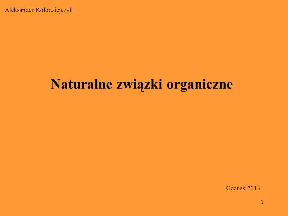 1 Naturalne związki organiczne Aleksander Kołodziejczyk Gdańsk 2013