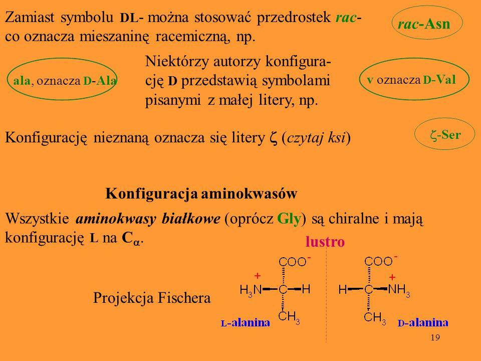 19 Zamiast symbolu DL - można stosować przedrostek rac- co oznacza mieszaninę racemiczną, np. Niektórzy autorzy konfigura- cję D przedstawią symbolami