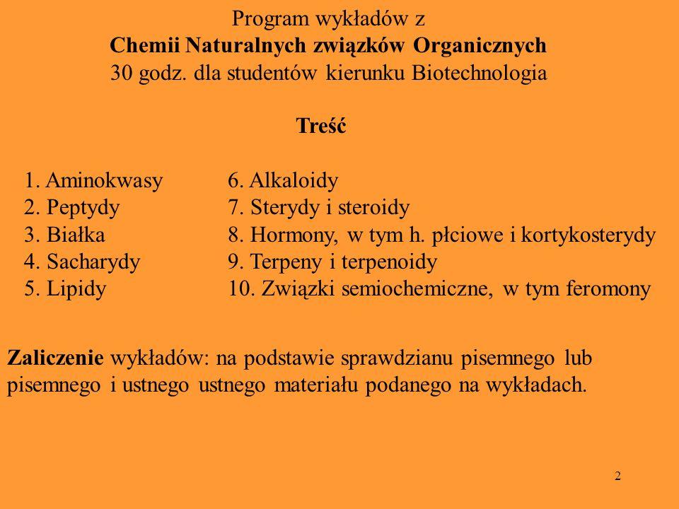 2 Program wykładów z Chemii Naturalnych związków Organicznych 30 godz. dla studentów kierunku Biotechnologia Treść 1. Aminokwasy6. Alkaloidy 2. Peptyd