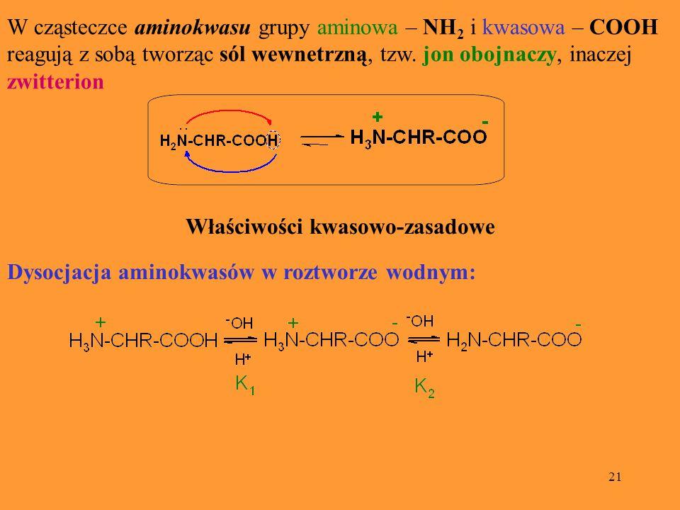 21 W cząsteczce aminokwasu grupy aminowa – NH 2 i kwasowa – COOH reagują z sobą tworząc sól wewnetrzną, tzw. jon obojnaczy, inaczej zwitterion Właściw