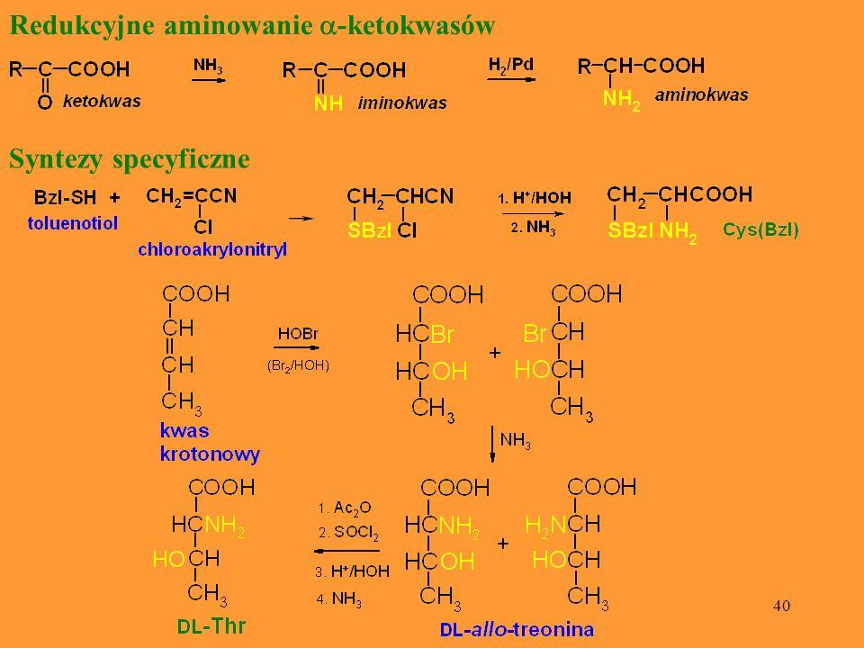 40 Redukcyjne aminowanie -ketokwasów Syntezy specyficzne