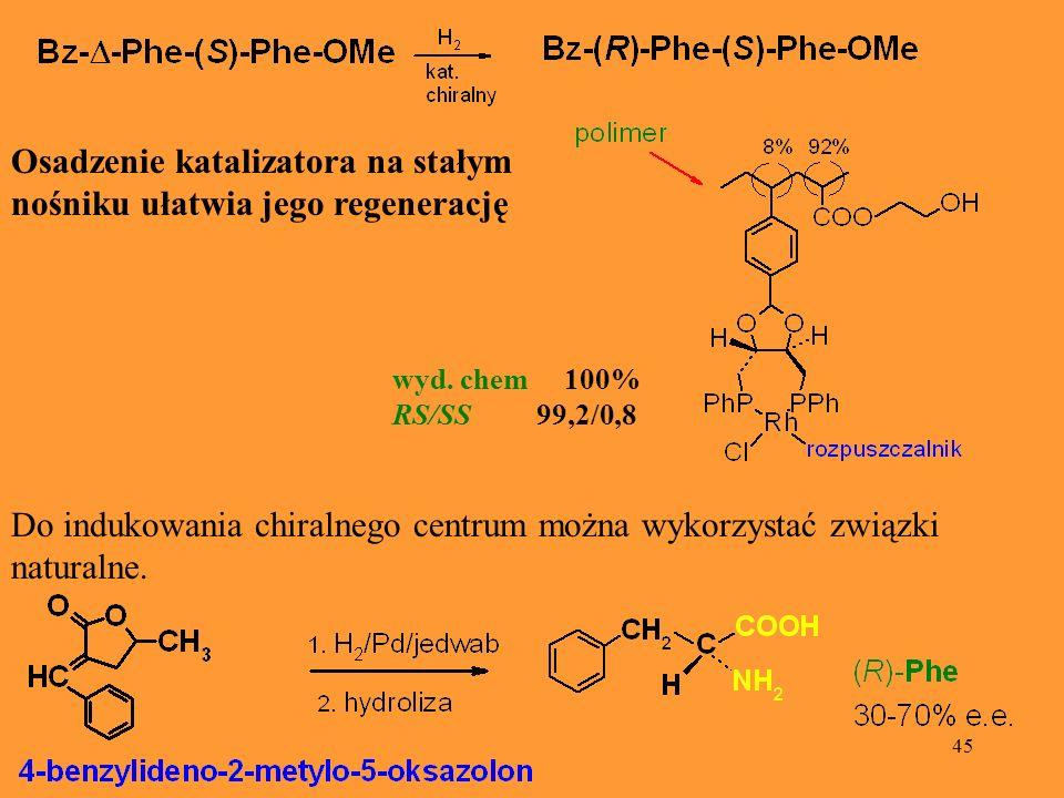 45 Osadzenie katalizatora na stałym nośniku ułatwia jego regenerację wyd. chem 100% RS/SS 99,2/0,8 Do indukowania chiralnego centrum można wykorzystać