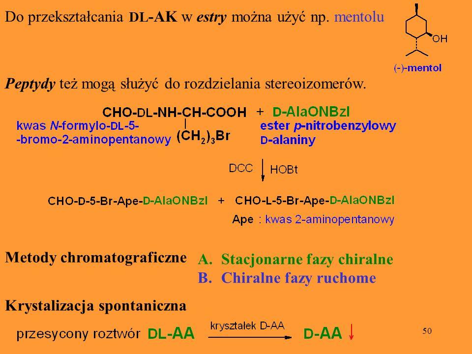 50 Do przekształcania DL -AK w estry można użyć np. mentolu Peptydy też mogą służyć do rozdzielania stereoizomerów. Metody chromatograficzne A.Stacjon