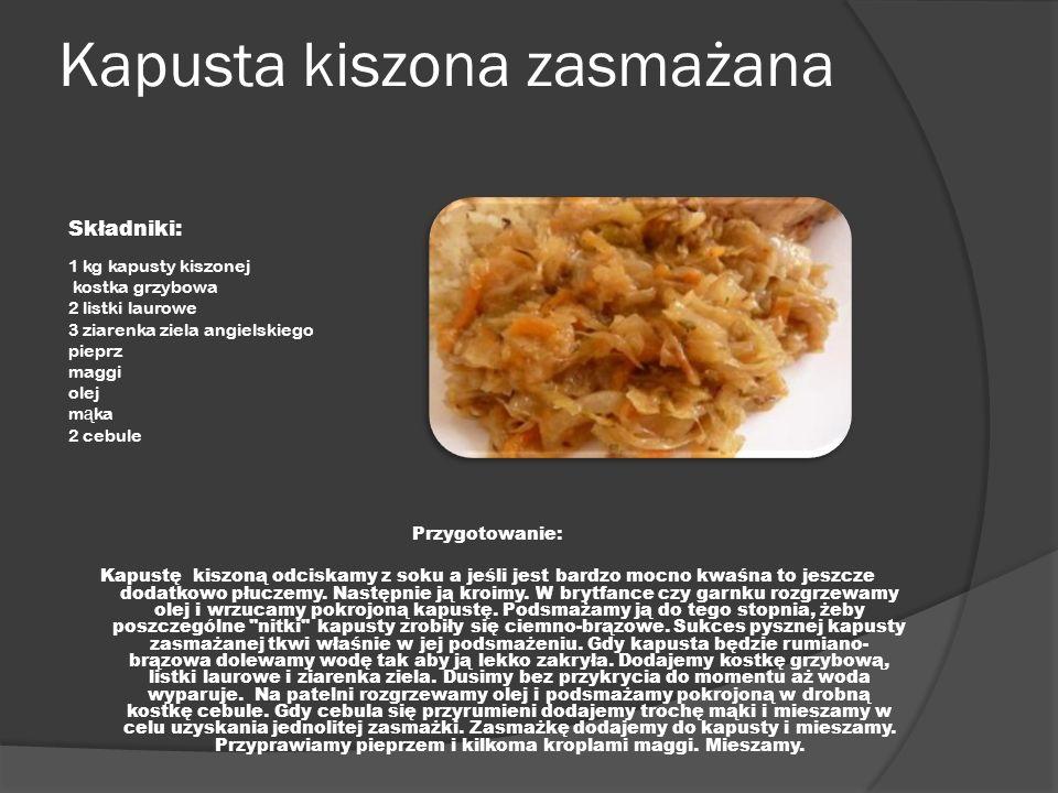 Kapusta kiszona zasmażana Składniki: 1 kg kapusty kiszonej kostka grzybowa 2 listki laurowe 3 ziarenka ziela angielskiego pieprz maggi olej m ą ka 2 c