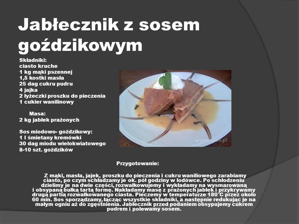 Jabłecznik z sosem goździkowym Składniki: ciasto kruche 1 kg mąki pszennej 1,5 kostki masła 25 dag cukru pudru 4 jajka 2 łyżeczki proszku do pieczenia