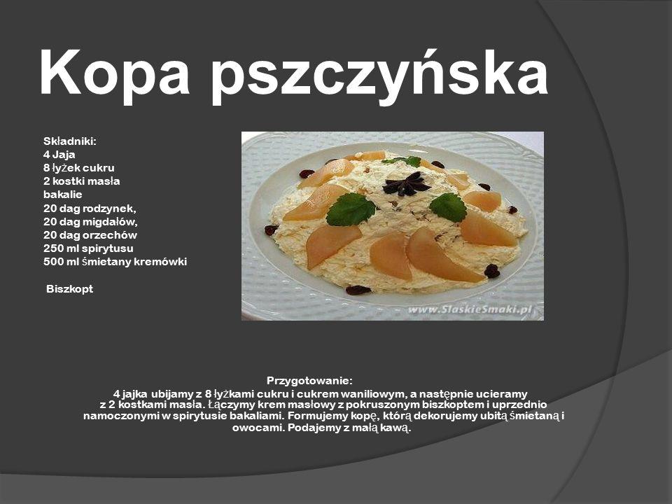 Kopa pszczyńska Sk ł adniki: 4 Jaja 8 ł y ż ek cukru 2 kostki mas ł a bakalie 20 dag rodzynek, 20 dag migda ł ów, 20 dag orzechów 250 ml spirytusu 500