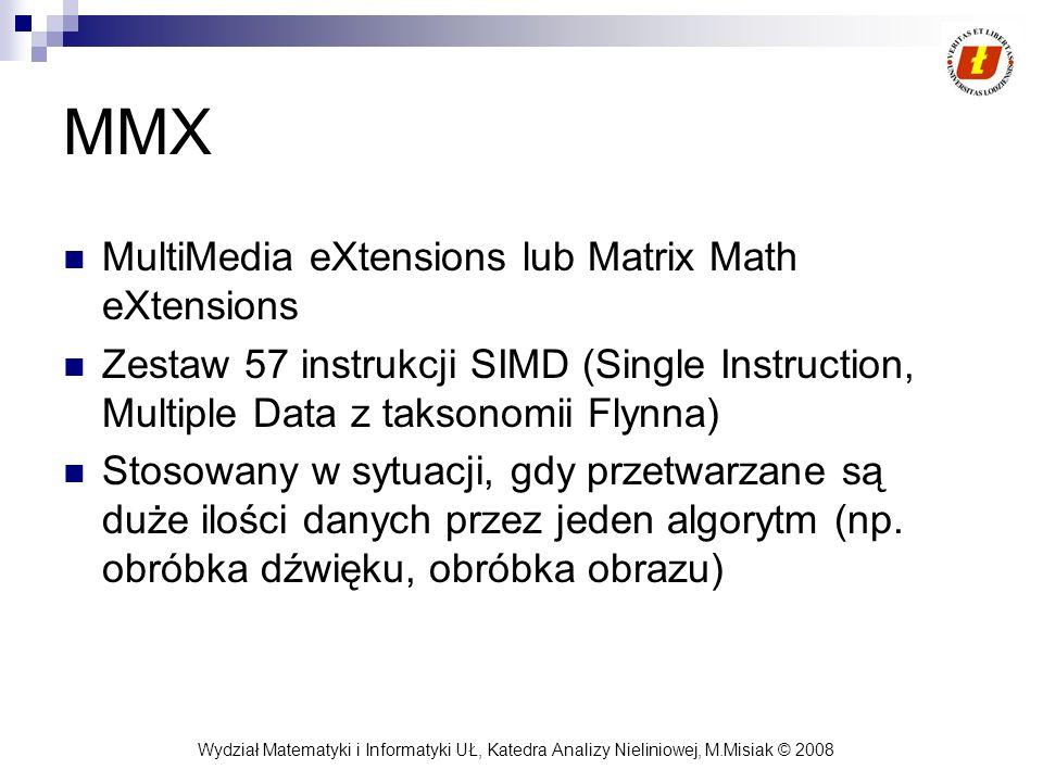 Wydział Matematyki i Informatyki UŁ, Katedra Analizy Nieliniowej, M.Misiak © 2008 MMX MultiMedia eXtensions lub Matrix Math eXtensions Zestaw 57 instr