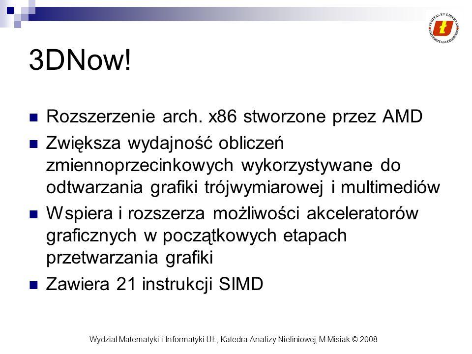Wydział Matematyki i Informatyki UŁ, Katedra Analizy Nieliniowej, M.Misiak © 2008 3DNow! Rozszerzenie arch. x86 stworzone przez AMD Zwiększa wydajność