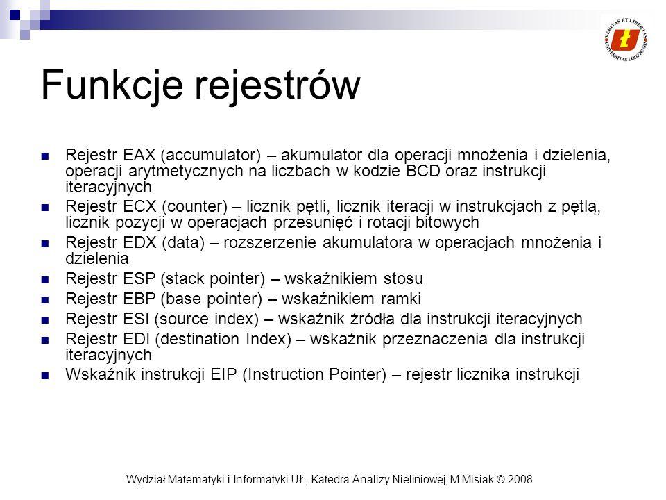 Wydział Matematyki i Informatyki UŁ, Katedra Analizy Nieliniowej, M.Misiak © 2008 Funkcje rejestrów Rejestr EAX (accumulator) – akumulator dla operacj