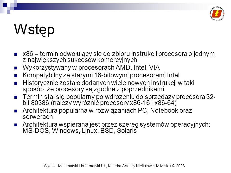 Wydział Matematyki i Informatyki UŁ, Katedra Analizy Nieliniowej, M.Misiak © 2008 Wstęp x86 – termin odwołujący się do zbioru instrukcji procesora o j