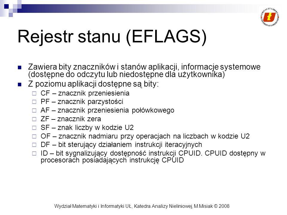 Wydział Matematyki i Informatyki UŁ, Katedra Analizy Nieliniowej, M.Misiak © 2008 Rejestr stanu (EFLAGS) Zawiera bity znaczników i stanów aplikacji, i