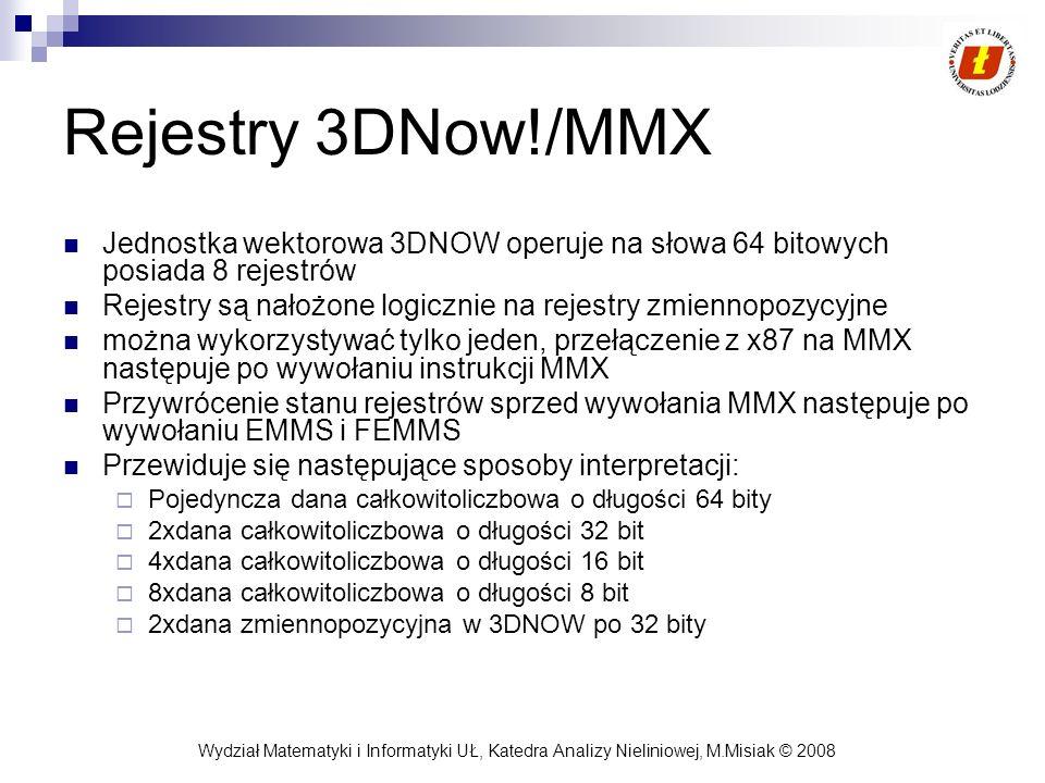 Wydział Matematyki i Informatyki UŁ, Katedra Analizy Nieliniowej, M.Misiak © 2008 Rejestry 3DNow!/MMX Jednostka wektorowa 3DNOW operuje na słowa 64 bi