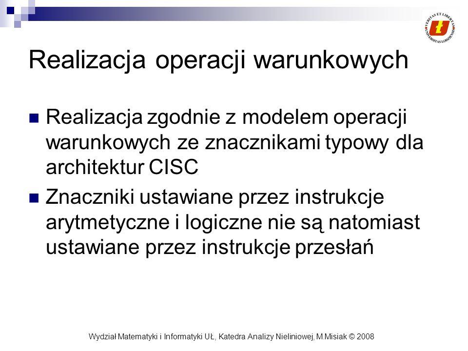 Wydział Matematyki i Informatyki UŁ, Katedra Analizy Nieliniowej, M.Misiak © 2008 Realizacja operacji warunkowych Realizacja zgodnie z modelem operacj