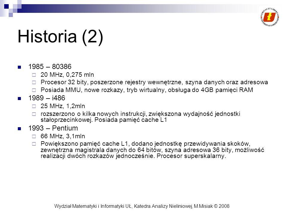 Wydział Matematyki i Informatyki UŁ, Katedra Analizy Nieliniowej, M.Misiak © 2008 Historia (2) 1985 – 80386 20 MHz, 0,275 mln Procesor 32 bity, poszer