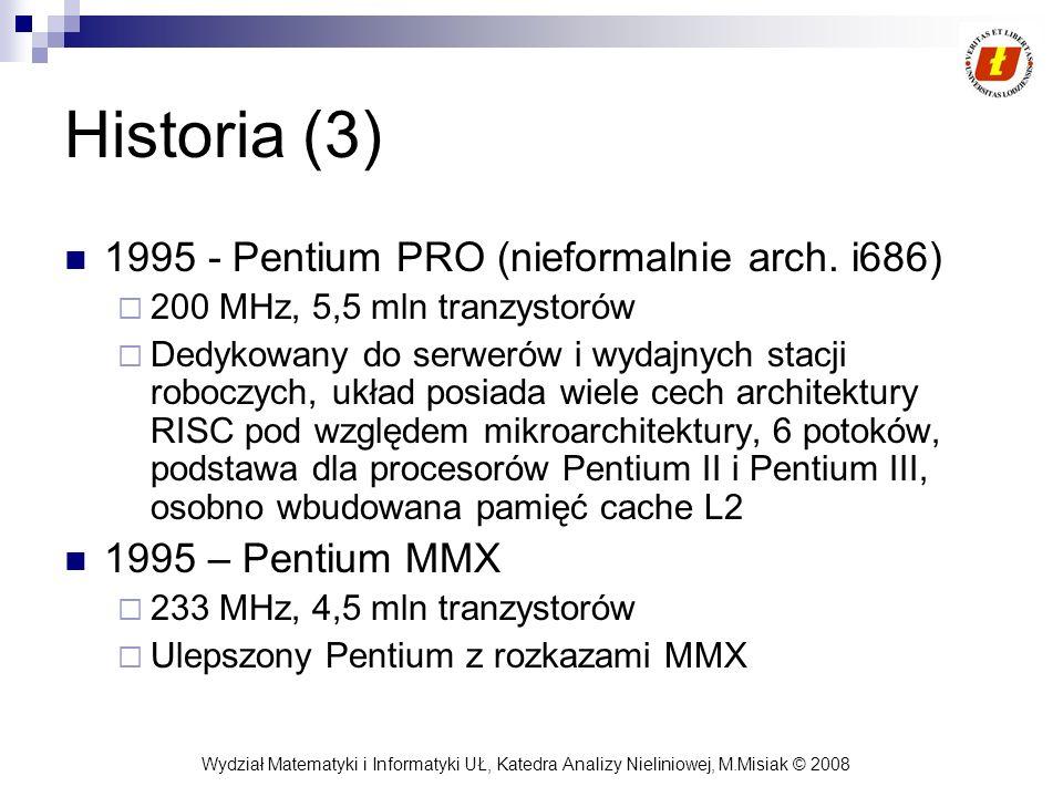 Wydział Matematyki i Informatyki UŁ, Katedra Analizy Nieliniowej, M.Misiak © 2008 Historia (3) 1995 - Pentium PRO (nieformalnie arch. i686) 200 MHz, 5