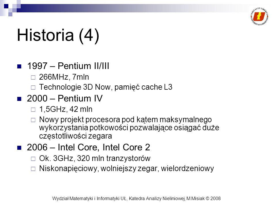 Wydział Matematyki i Informatyki UŁ, Katedra Analizy Nieliniowej, M.Misiak © 2008 Historia (4) 1997 – Pentium II/III 266MHz, 7mln Technologie 3D Now,