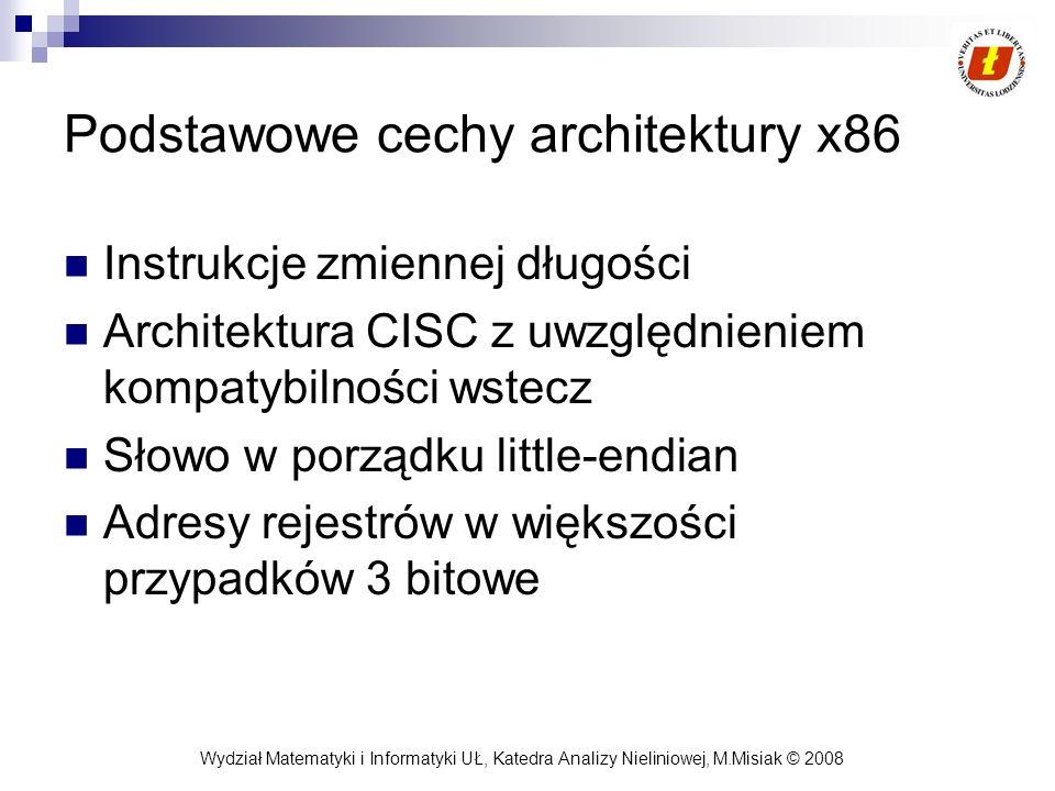 Wydział Matematyki i Informatyki UŁ, Katedra Analizy Nieliniowej, M.Misiak © 2008 Podstawowe cechy architektury x86 Instrukcje zmiennej długości Archi