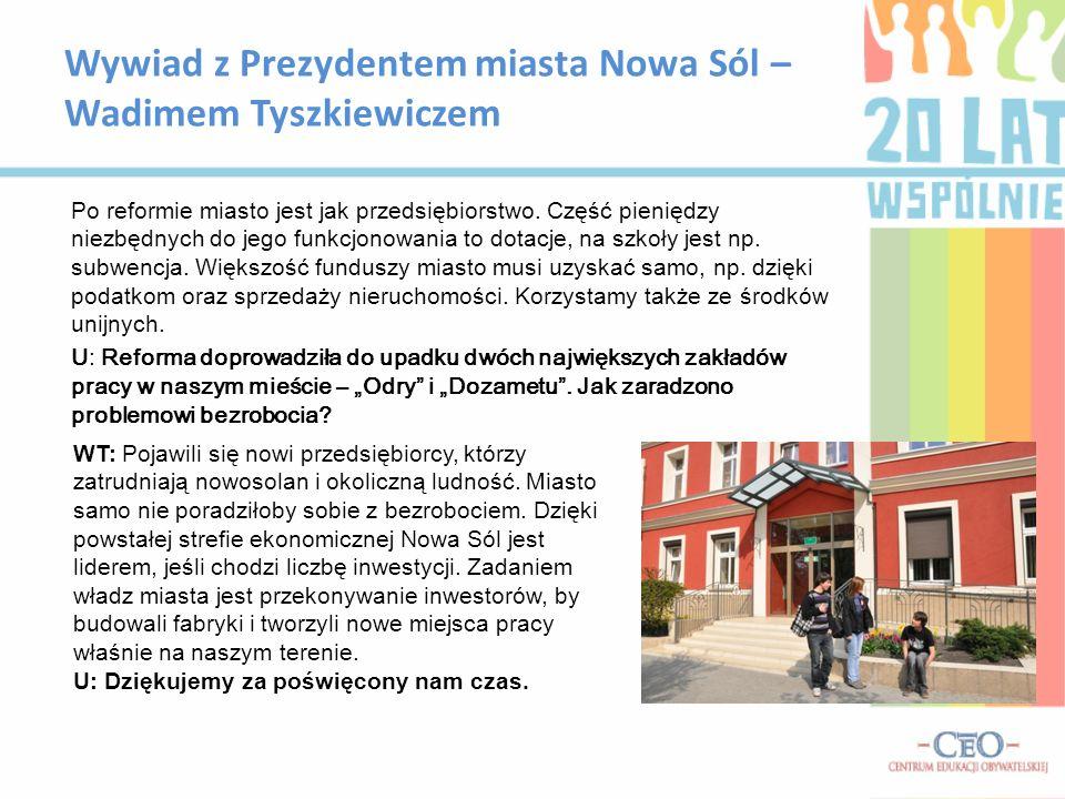 Wywiad z Prezydentem miasta Nowa Sól – Wadimem Tyszkiewiczem Po reformie miasto jest jak przedsiębiorstwo. Część pieniędzy niezbędnych do jego funkcjo