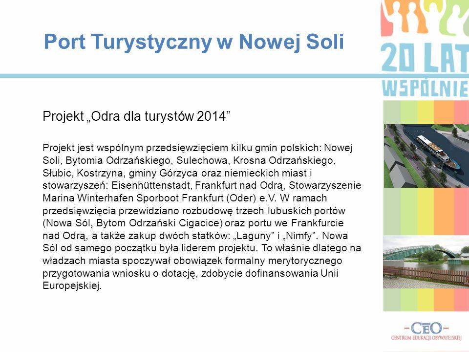 Port Turystyczny w Nowej Soli Projekt Odra dla turystów 2014 Projekt jest wspólnym przedsięwzięciem kilku gmin polskich: Nowej Soli, Bytomia Odrzański