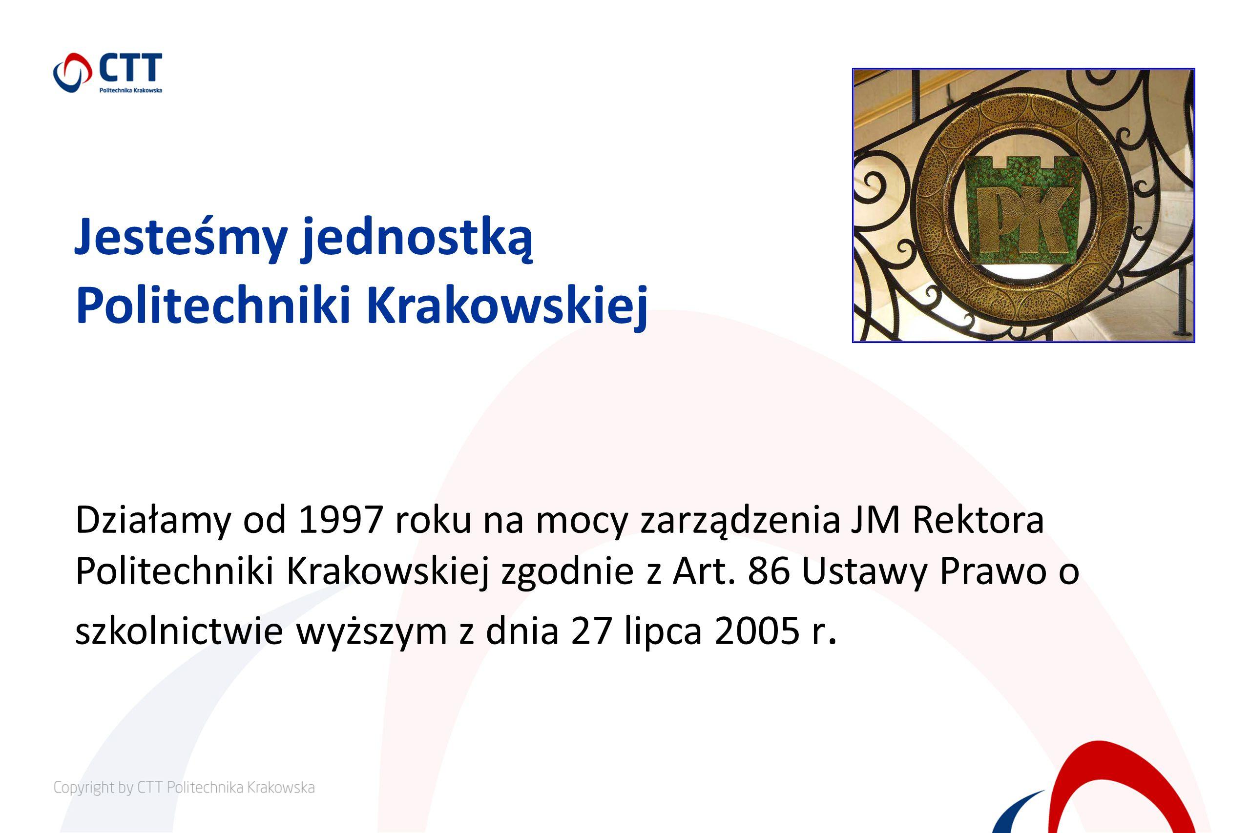 Jesteśmy jednostką Politechniki Krakowskiej Działamy od 1997 roku na mocy zarządzenia JM Rektora Politechniki Krakowskiej zgodnie z Art.