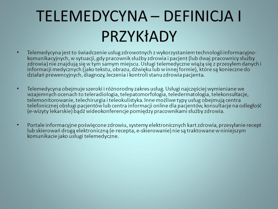 TELEMEDYCYNA – DEFINICJA I PRZYKłADY Telemedycyna jest to świadczenie usług zdrowotnych z wykorzystaniem technologii informacyjno- komunikacyjnych, w