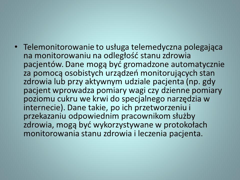 Telemonitorowanie to usługa telemedyczna polegająca na monitorowaniu na odległość stanu zdrowia pacjentów. Dane mogą być gromadzone automatycznie za p