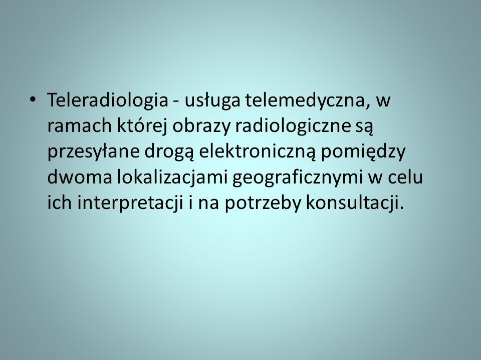 Teleradiologia - usługa telemedyczna, w ramach której obrazy radiologiczne są przesyłane drogą elektroniczną pomiędzy dwoma lokalizacjami geograficzny