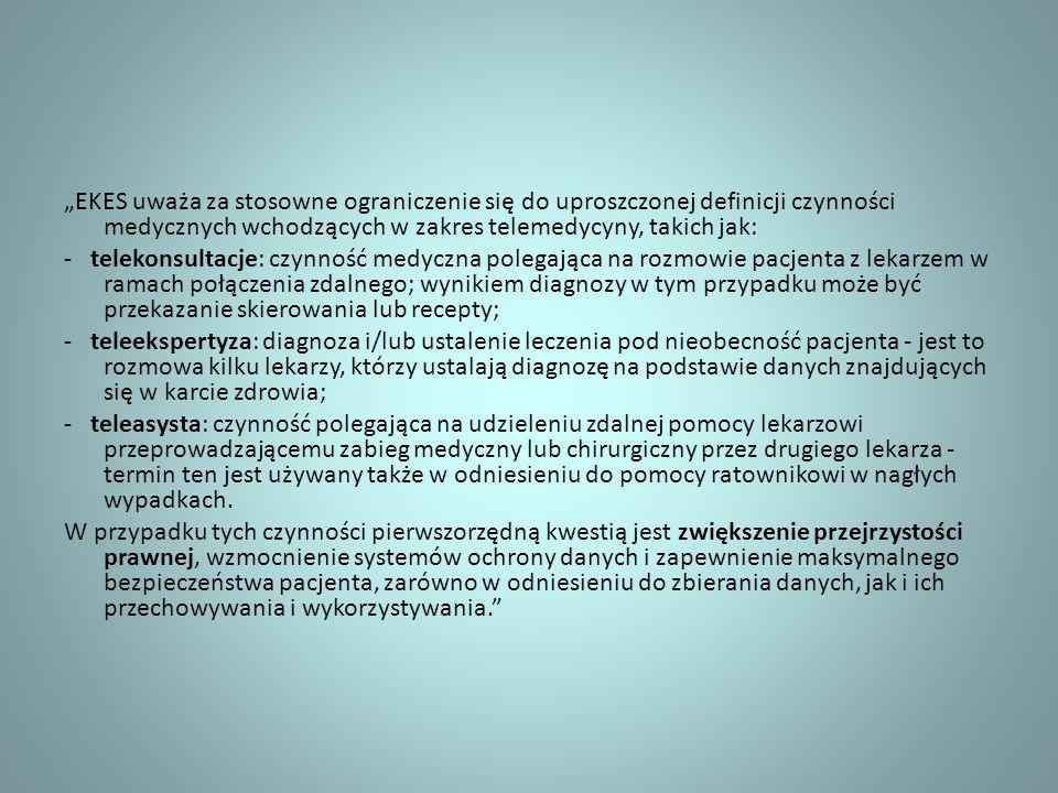 EKES uważa za stosowne ograniczenie się do uproszczonej definicji czynności medycznych wchodzących w zakres telemedycyny, takich jak: - telekonsultacj