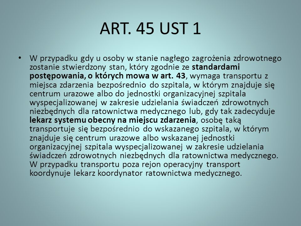 ART. 45 UST 1 W przypadku gdy u osoby w stanie nagłego zagrożenia zdrowotnego zostanie stwierdzony stan, który zgodnie ze standardami postępowania, o