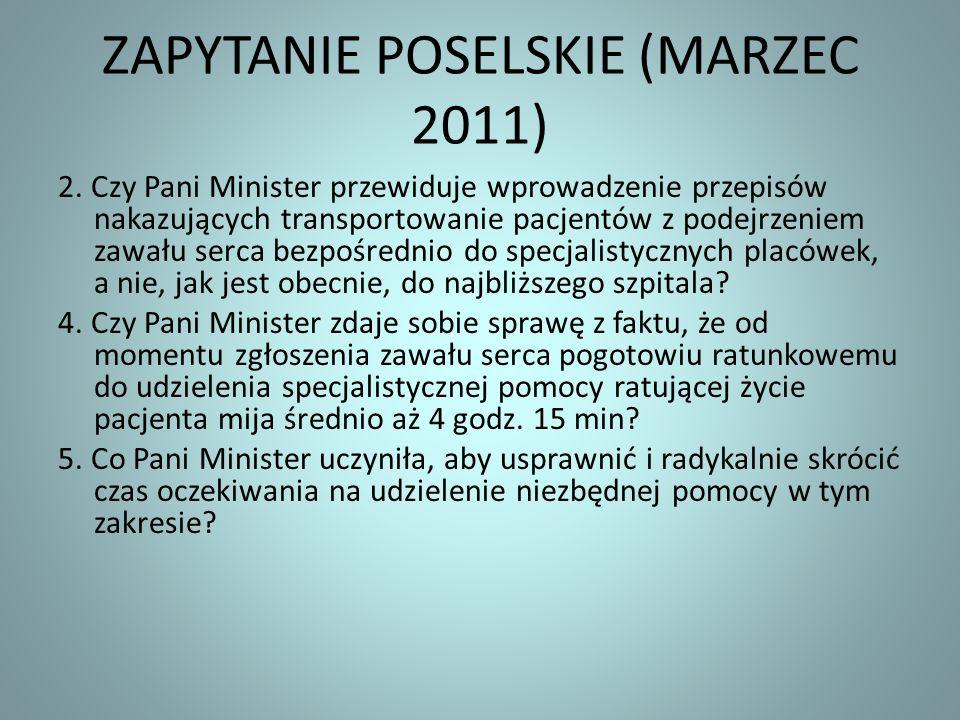 ZAPYTANIE POSELSKIE (MARZEC 2011) 2. Czy Pani Minister przewiduje wprowadzenie przepisów nakazujących transportowanie pacjentów z podejrzeniem zawału