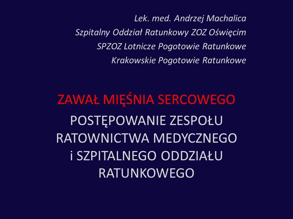 Lek. med. Andrzej Machalica Szpitalny Oddział Ratunkowy ZOZ Oświęcim SPZOZ Lotnicze Pogotowie Ratunkowe Krakowskie Pogotowie Ratunkowe ZAWAŁ MIĘŚNIA S