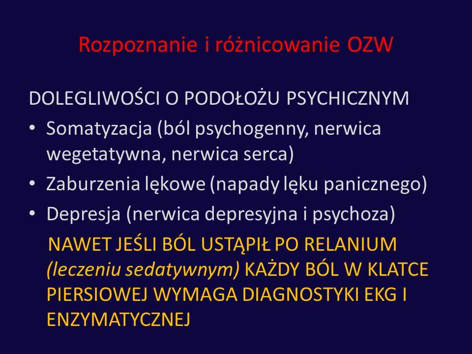 Rozpoznanie i różnicowanie OZW DOLEGLIWOŚCI O PODOŁOŻU PSYCHICZNYM Somatyzacja (ból psychogenny, nerwica wegetatywna, nerwica serca) Zaburzenia lękowe